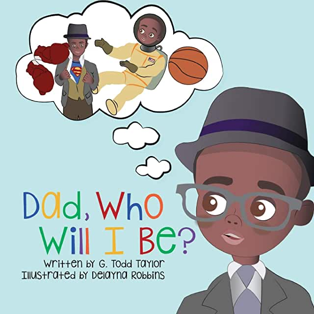 Dad, Who Will I Be? Todd Taylor