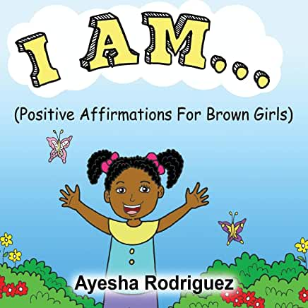I Am... Positive Affirmations for Brown Girls, Ayesha Rodriguez