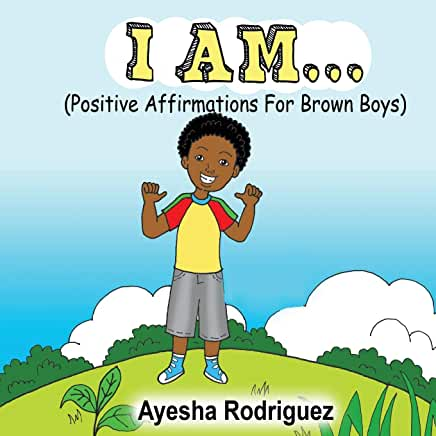 I Am... Positive Affirmations for Brown Boys, Ayesha Rodriguez